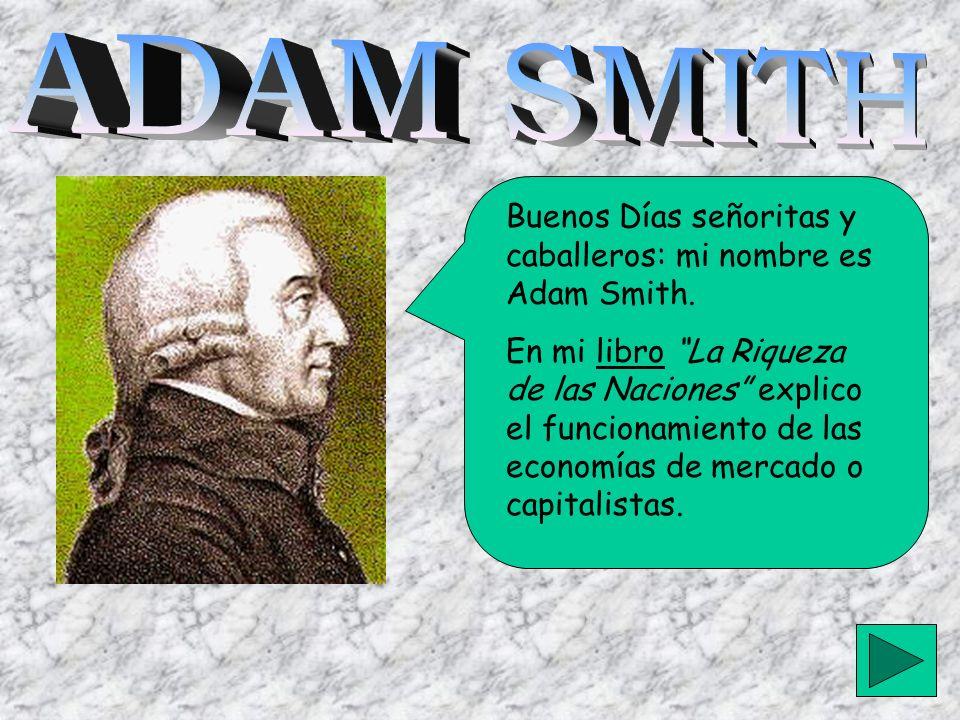 ADAM SMITH Buenos Días señoritas y caballeros: mi nombre es Adam Smith.