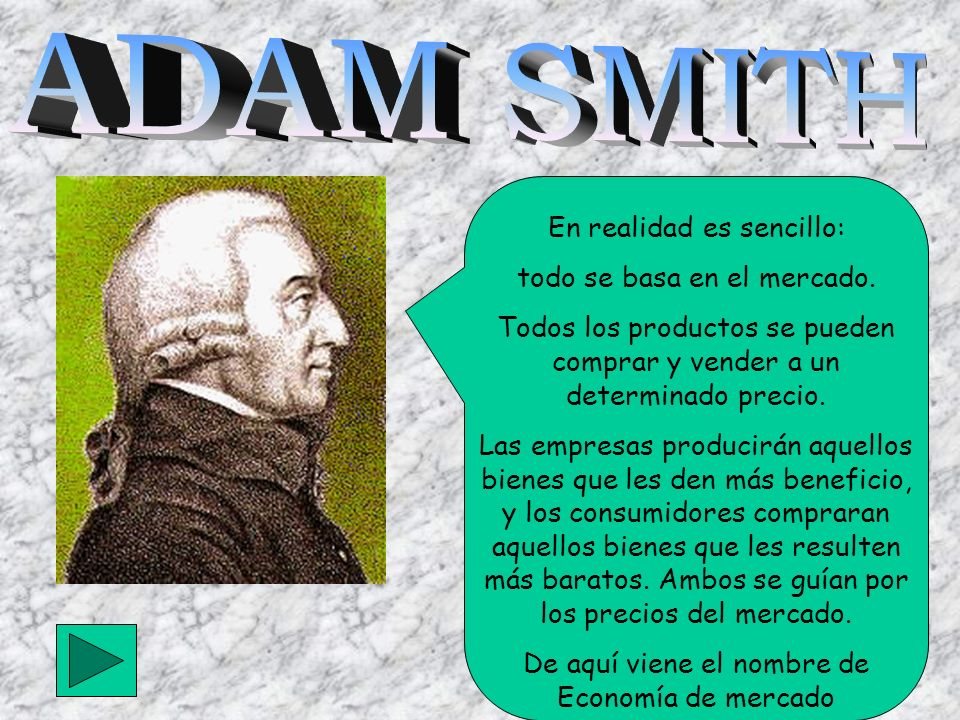 ADAM SMITH En realidad es sencillo: todo se basa en el mercado.