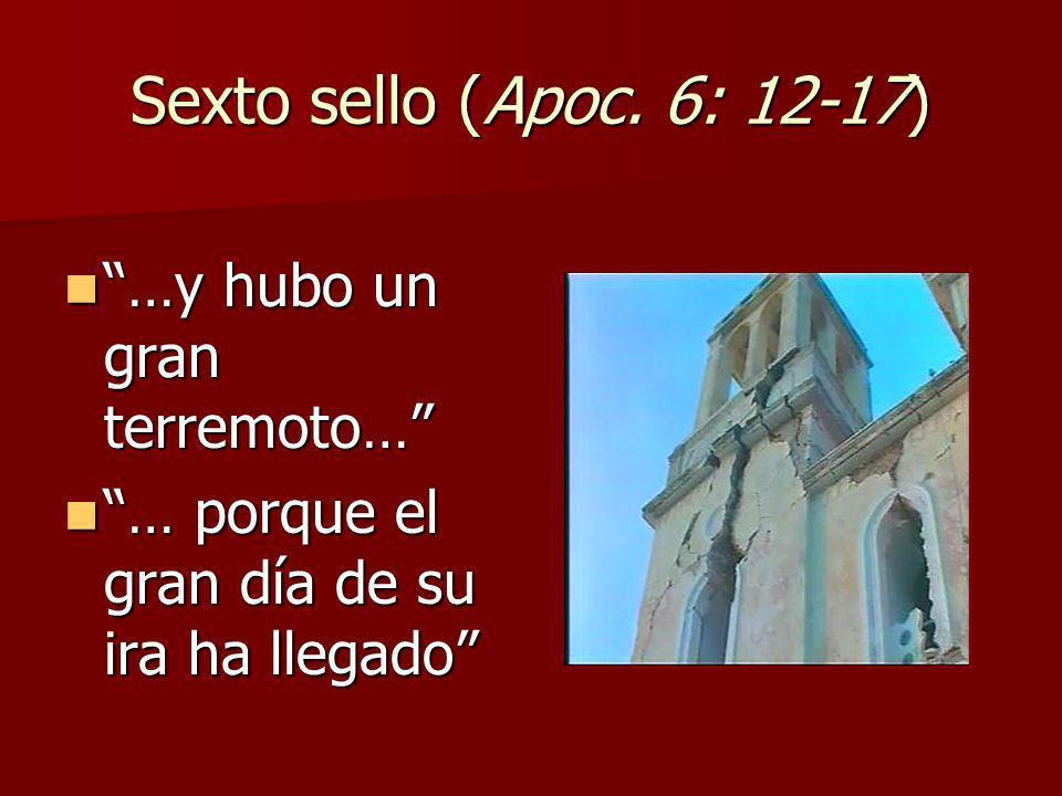 Sexto sello (Apoc. 6: 12-17) …y hubo un gran terremoto…