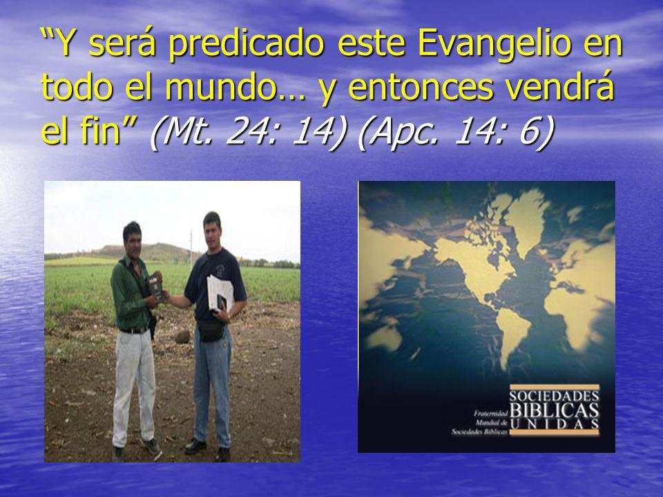Y será predicado este Evangelio en todo el mundo… y entonces vendrá el fin (Mt.