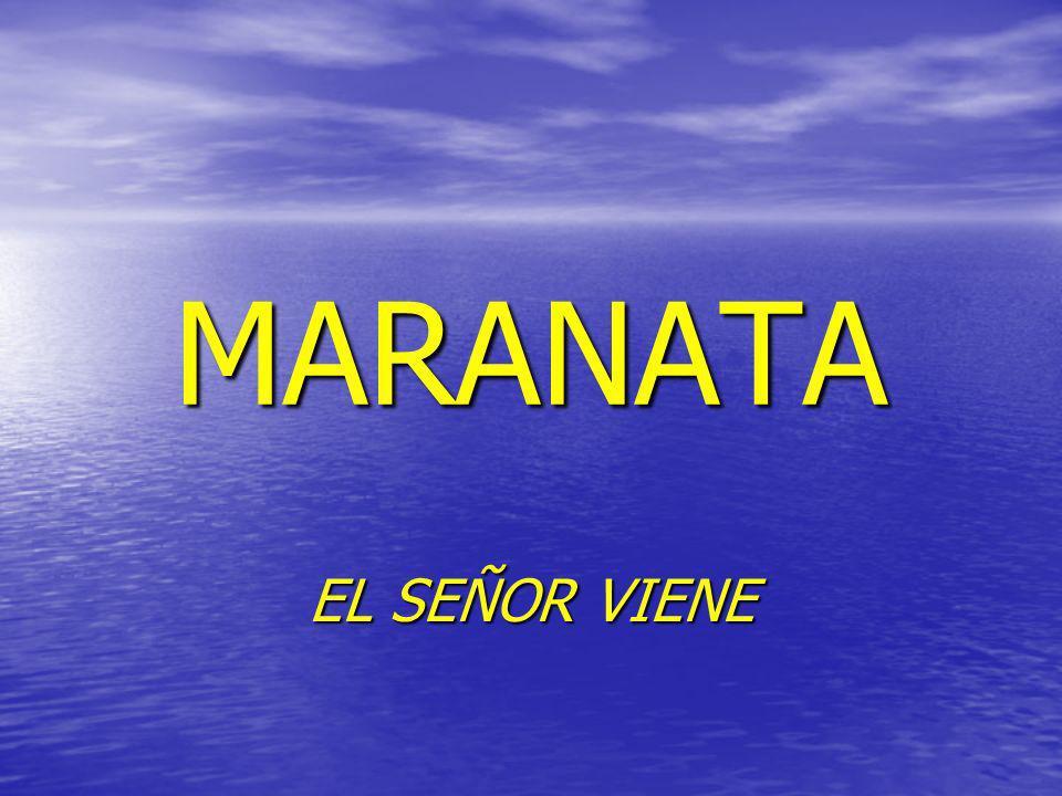 MARANATA EL SEÑOR VIENE
