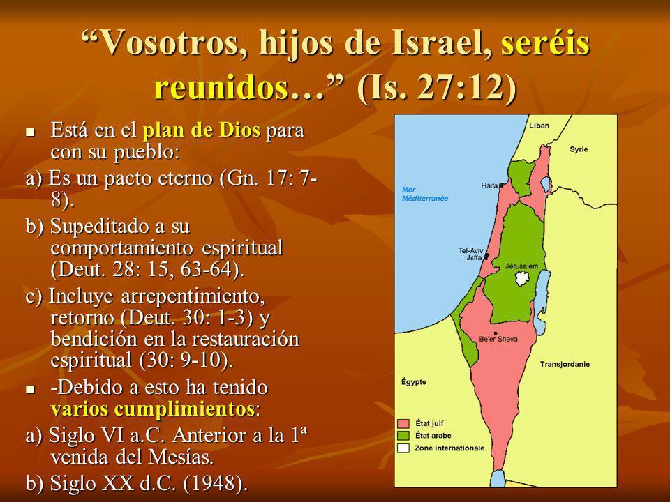 Vosotros, hijos de Israel, seréis reunidos… (Is. 27:12)
