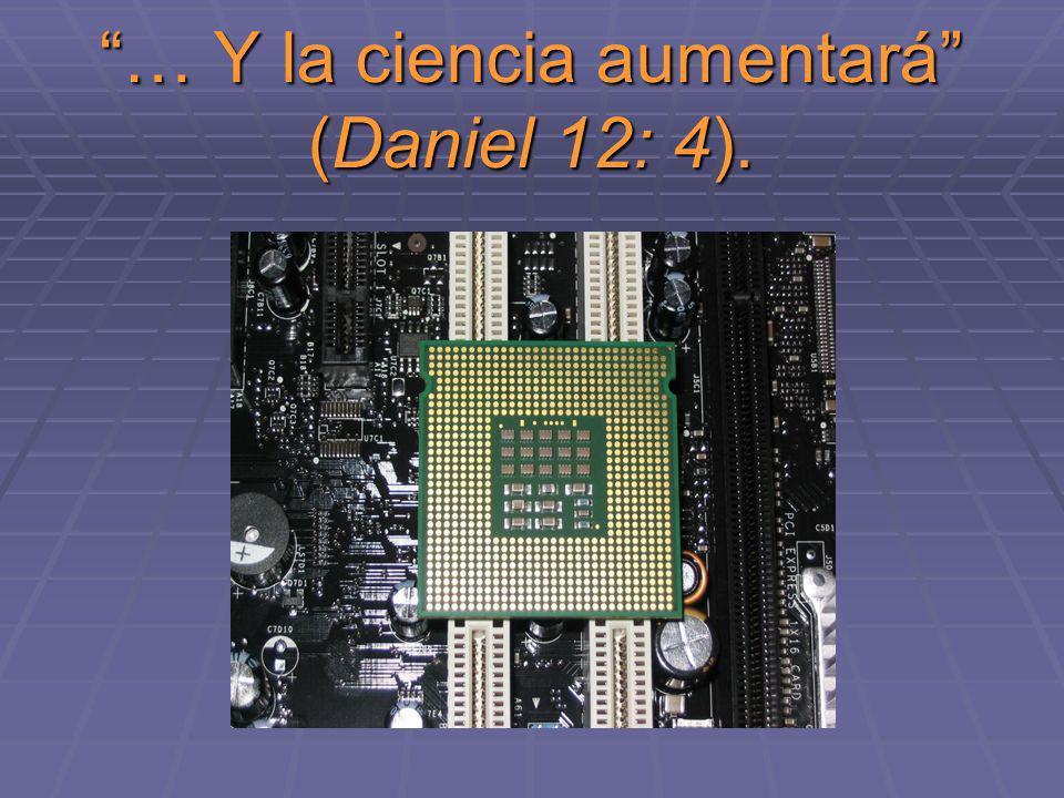 … Y la ciencia aumentará (Daniel 12: 4).