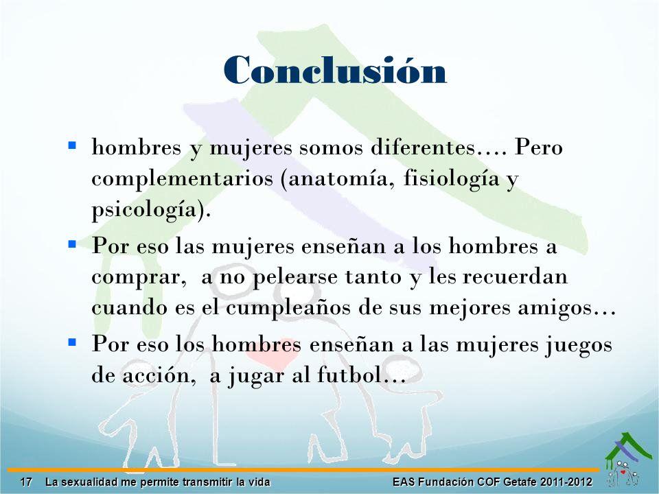 Conclusión hombres y mujeres somos diferentes…. Pero complementarios (anatomía, fisiología y psicología).