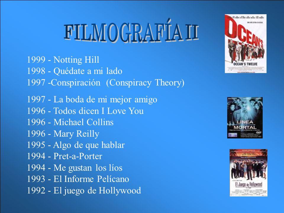 FILMOGRAFÍA II 1999 - Notting Hill 1998 - Quédate a mi lado 1997 -Conspiración (Conspiracy Theory)