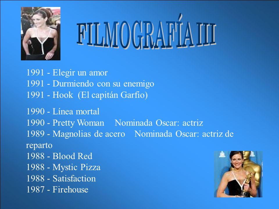 FILMOGRAFÍA III 1991 - Elegir un amor 1991 - Durmiendo con su enemigo 1991 - Hook (El capitán Garfio)