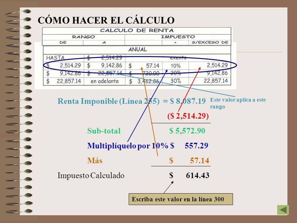 CÓMO HACER EL CÁLCULO Renta Imponible (Línea 255) = $ 8,087.19