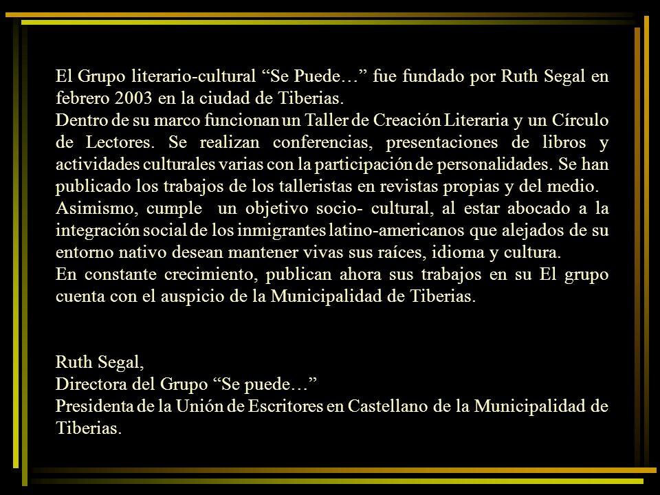 El Grupo literario-cultural Se Puede… fue fundado por Ruth Segal en febrero 2003 en la ciudad de Tiberias.
