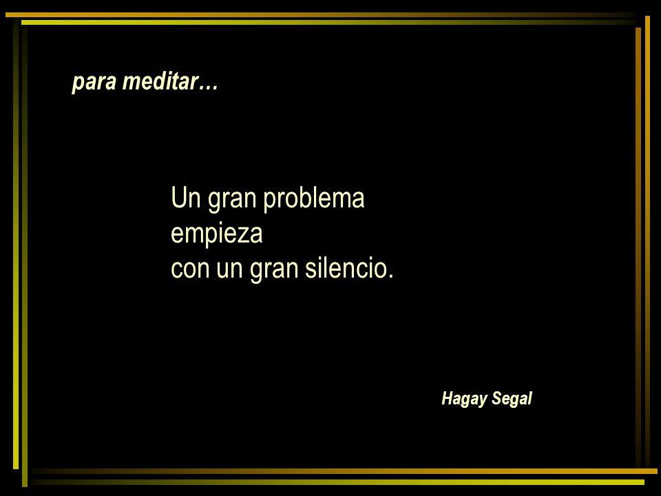 Un gran problema empieza con un gran silencio. para meditar…