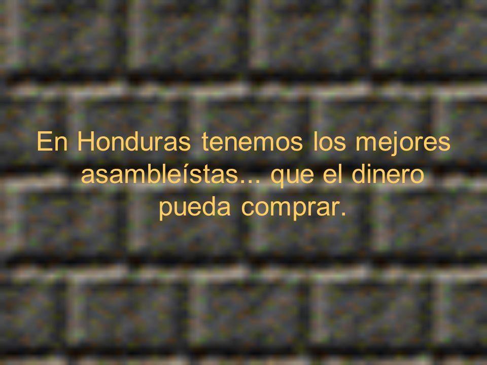 En Honduras tenemos los mejores asambleístas