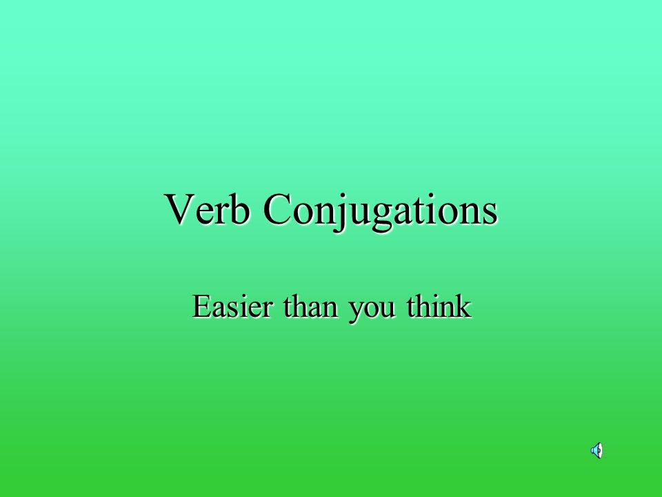 Verb Conjugations Easier than you think