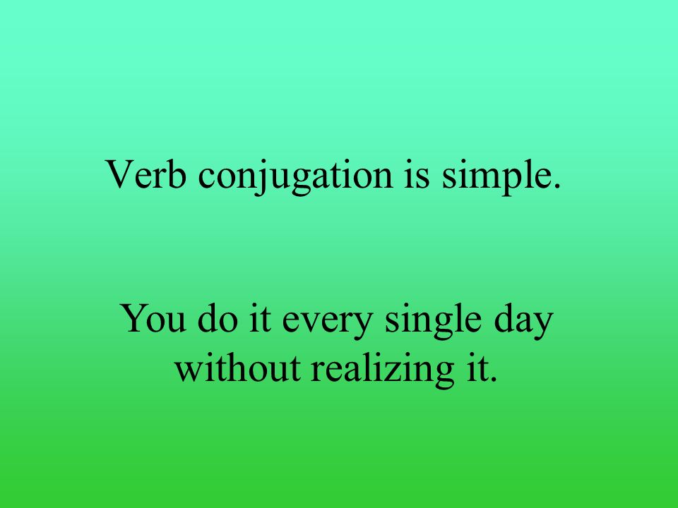 Verb conjugation is simple.
