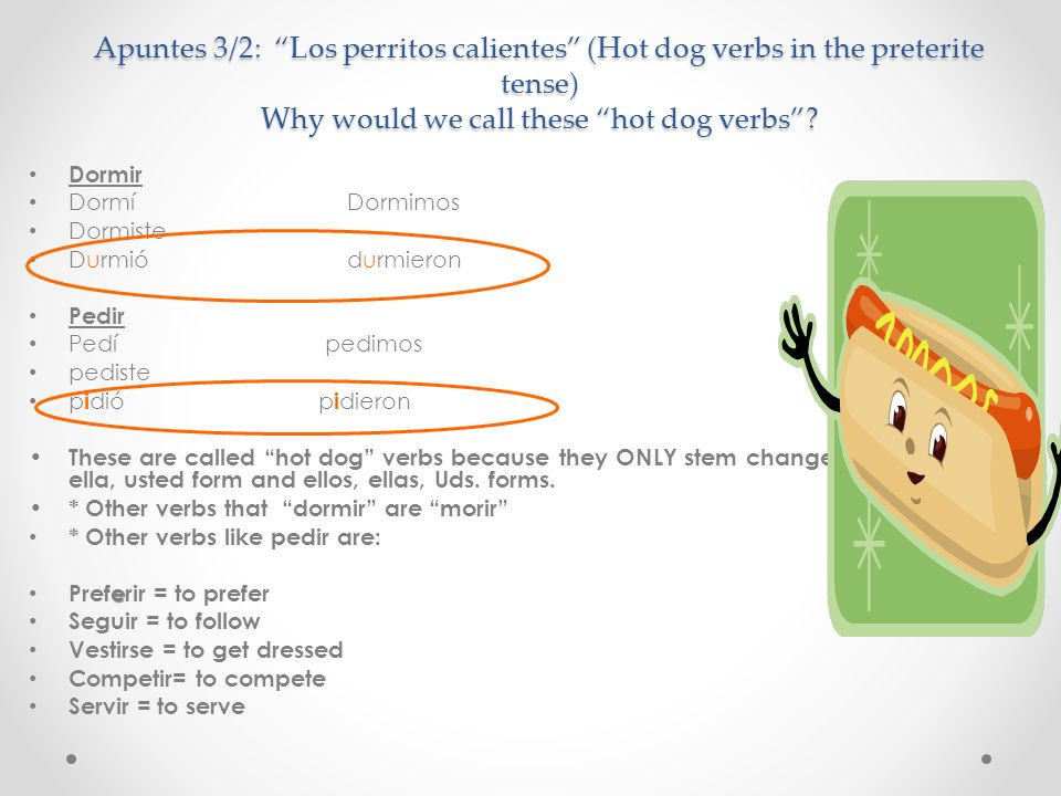 Apuntes 3/2: Los perritos calientes (Hot dog verbs in the preterite tense) Why would we call these hot dog verbs
