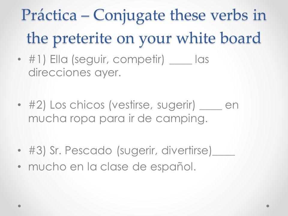 Práctica – Conjugate these verbs in the preterite on your white board