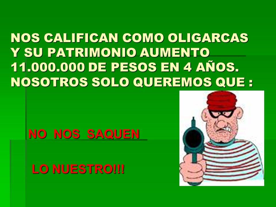 NOS CALIFICAN COMO OLIGARCAS Y SU PATRIMONIO AUMENTO 11. 000