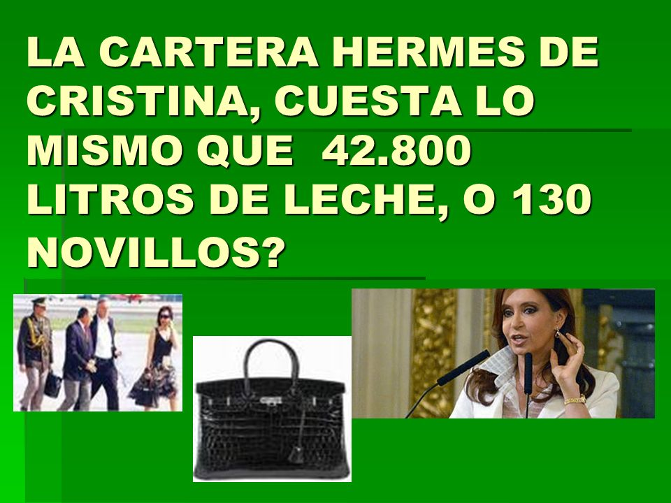 LA CARTERA HERMES DE CRISTINA, CUESTA LO MISMO QUE 42