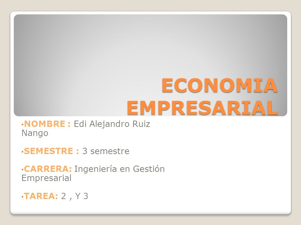 ECONOMIA EMPRESARIAL NOMBRE : Edi Alejandro Ruiz Nango