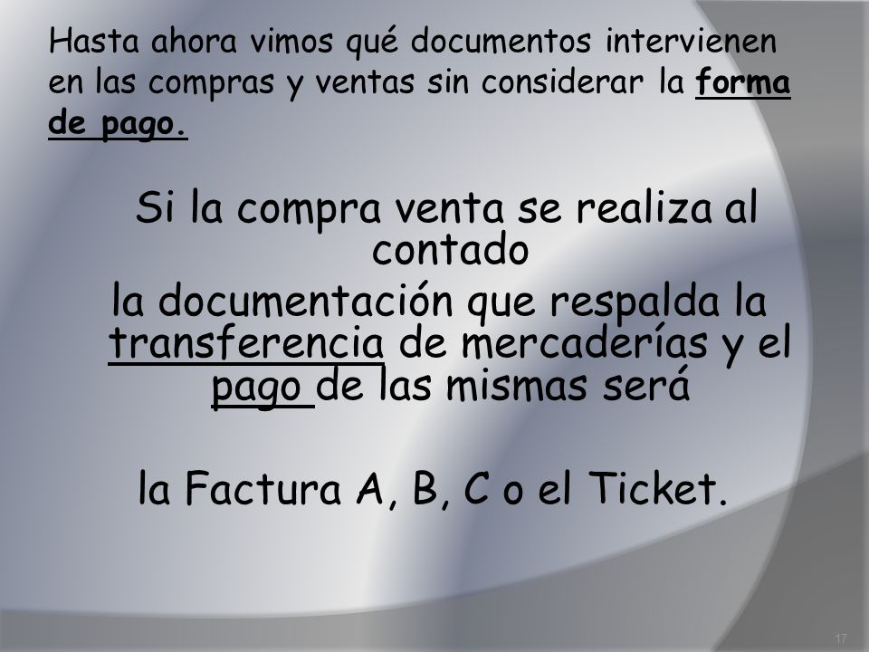 la Factura A, B, C o el Ticket.