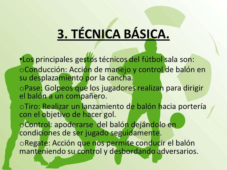 3. TÉCNICA BÁSICA. Los principales gestos técnicos del fútbol sala son: