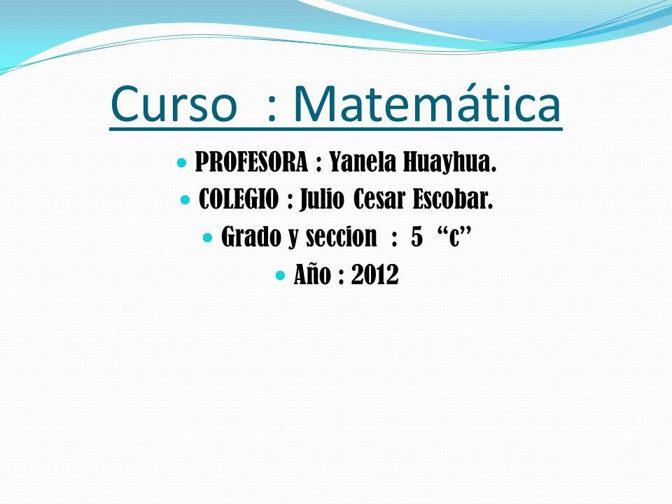 Curso : Matemática PROFESORA : Yanela Huayhua.