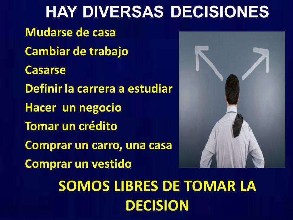 HAY DIVERSAS DECISIONES SOMOS LIBRES DE TOMAR LA DECISION
