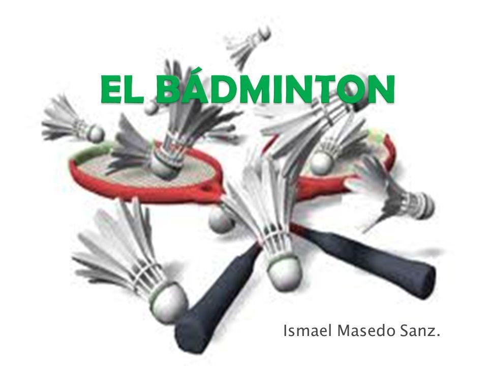 EL BÁDMINTON Ismael Masedo Sanz.