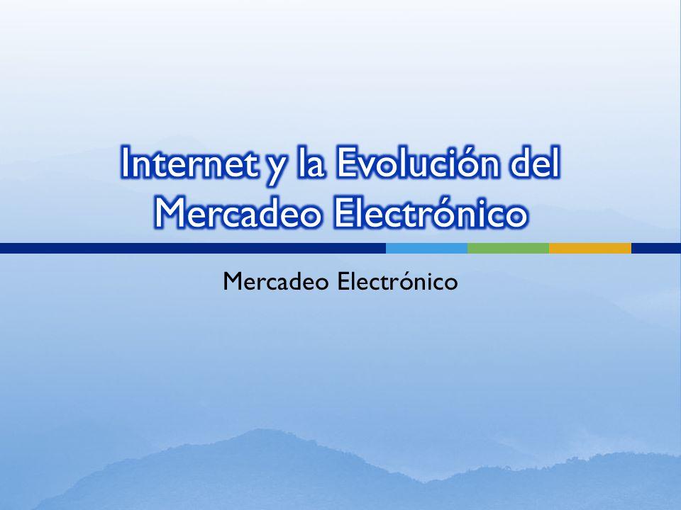 Internet y la Evolución del Mercadeo Electrónico