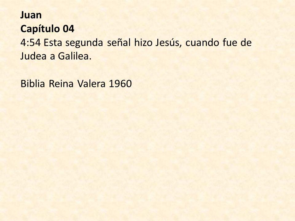 Juan Capítulo 04 4:54 Esta segunda señal hizo Jesús, cuando fue de Judea a Galilea.