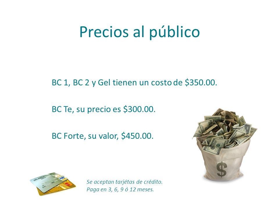 Precios al público BC 1, BC 2 y Gel tienen un costo de $350.00. BC Te, su precio es $300.00. BC Forte, su valor, $450.00.