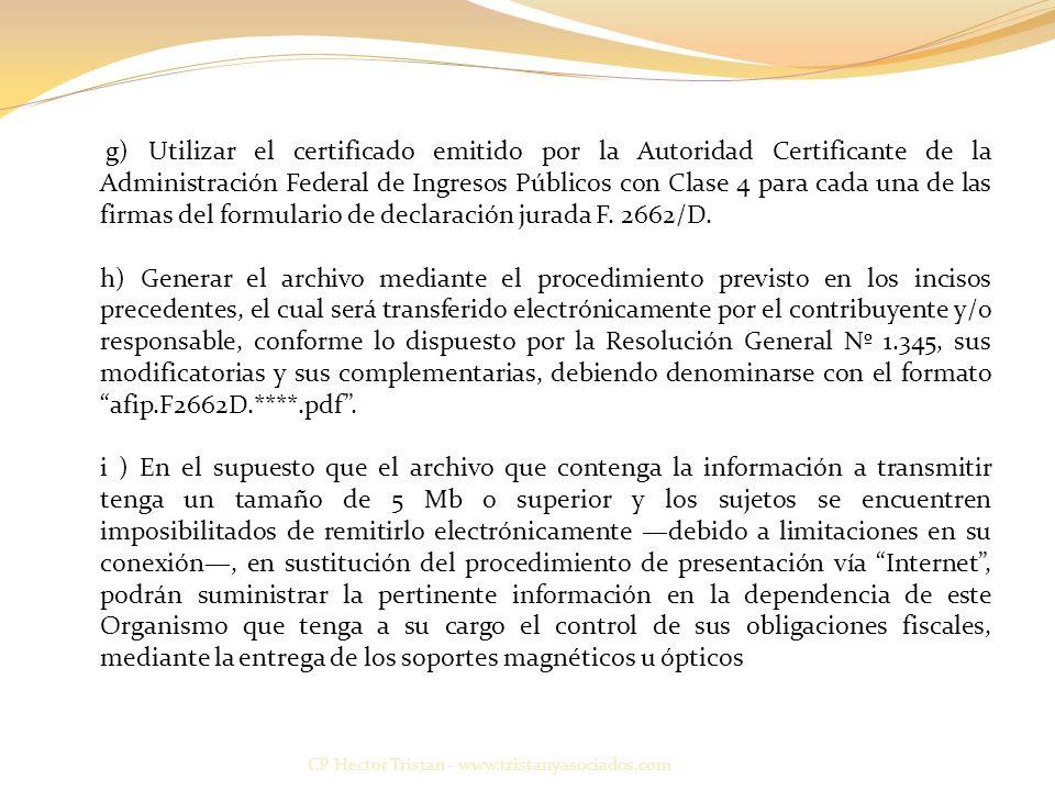 g) Utilizar el certificado emitido por la Autoridad Certificante de la Administración Federal de Ingresos Públicos con Clase 4 para cada una de las firmas del formulario de declaración jurada F. 2662/D.