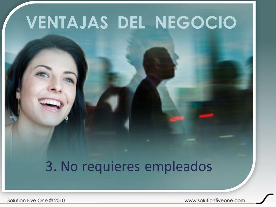 3. No requieres empleados