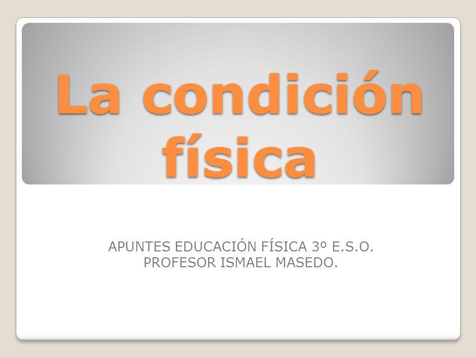 APUNTES EDUCACIÓN FÍSICA 3º E.S.O. PROFESOR ISMAEL MASEDO.