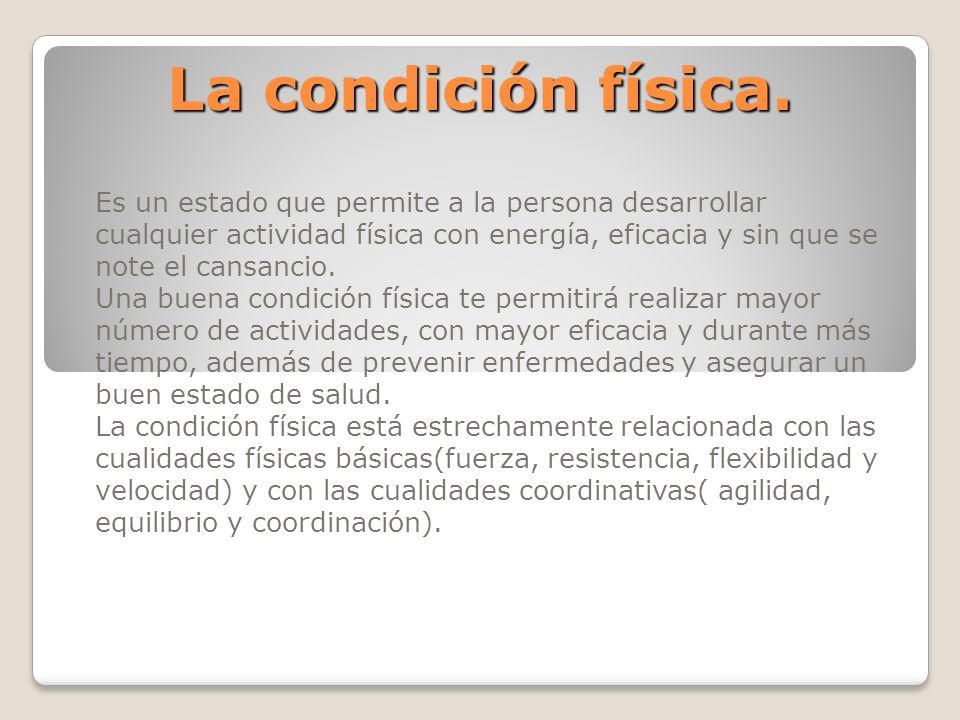 La condición física.