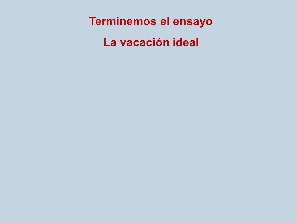Terminemos el ensayo La vacación ideal