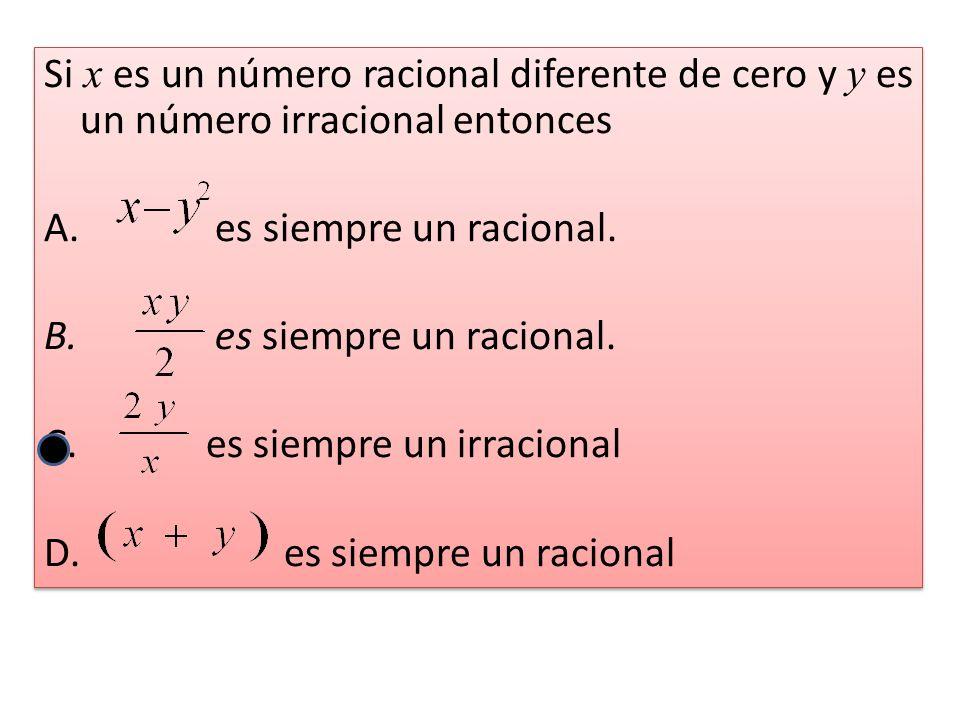 Si x es un número racional diferente de cero y y es un número irracional entonces