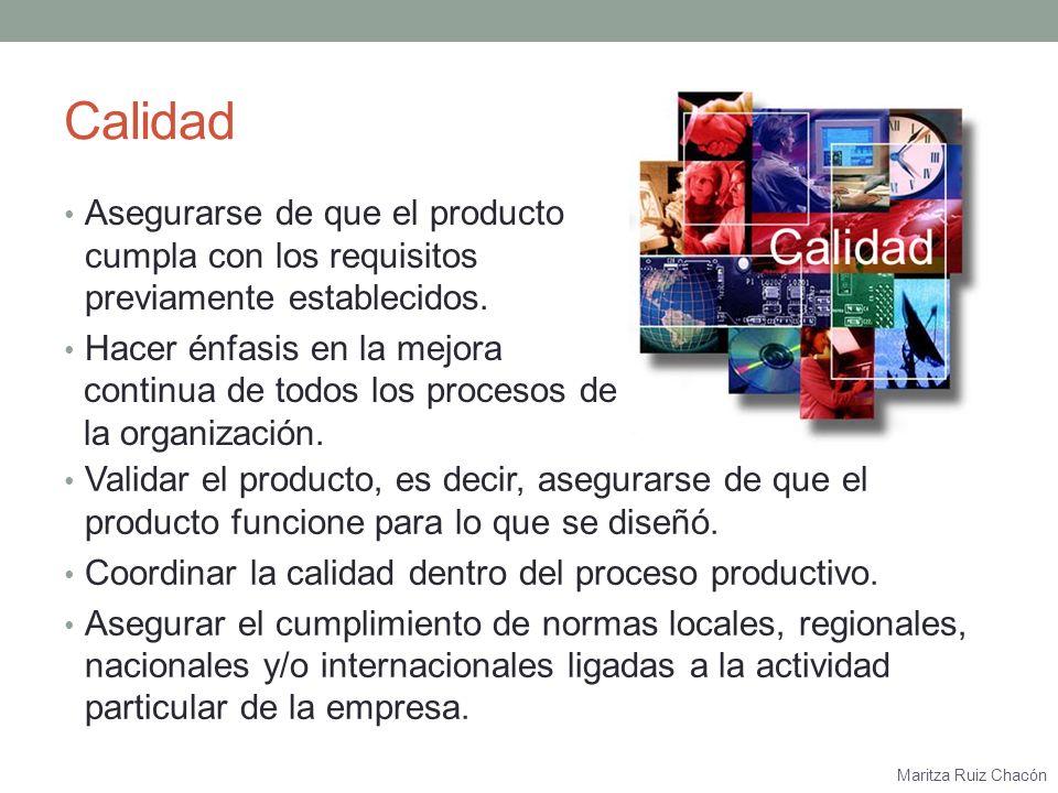 Calidad Asegurarse de que el producto cumpla con los requisitos previamente establecidos. Hacer énfasis en la mejora.