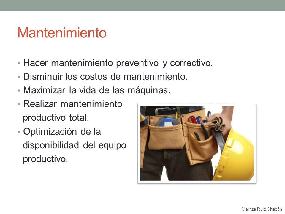 Mantenimiento Hacer mantenimiento preventivo y correctivo.