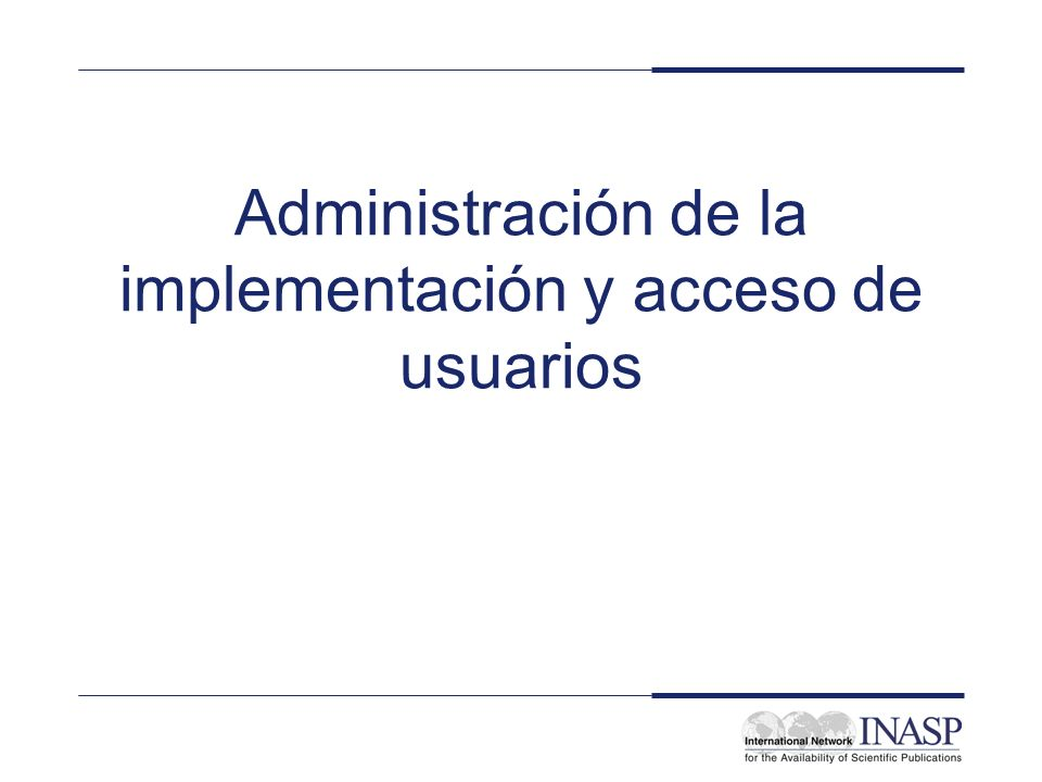 Administración de la implementación y acceso de usuarios