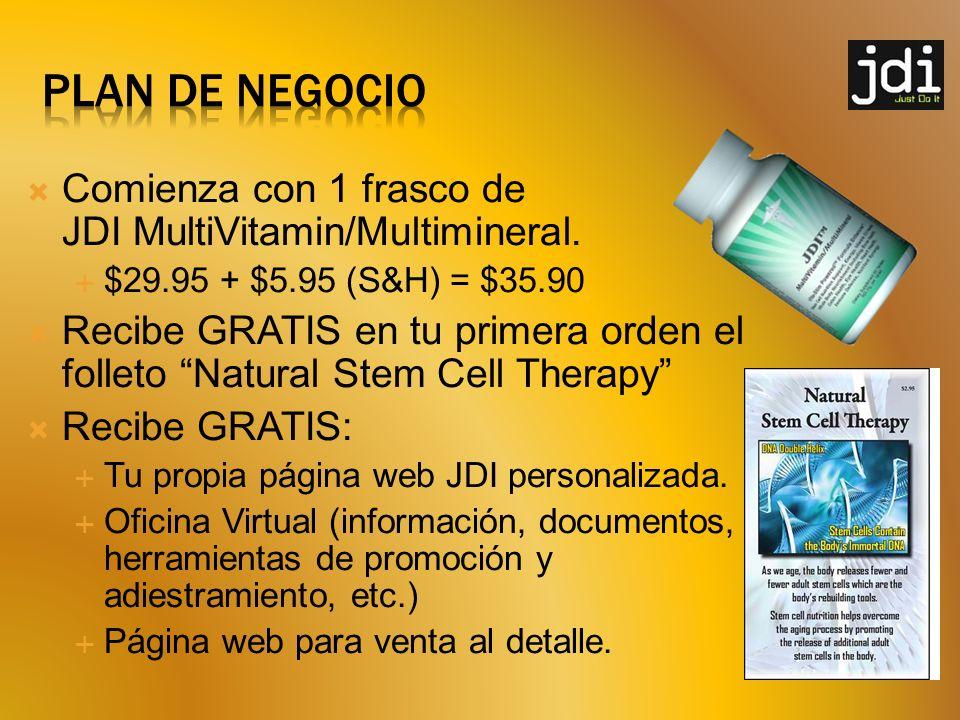 PLAN DE NEGOCIO Comienza con 1 frasco de JDI MultiVitamin/Multimineral. $29.95 + $5.95 (S&H) = $35.90.