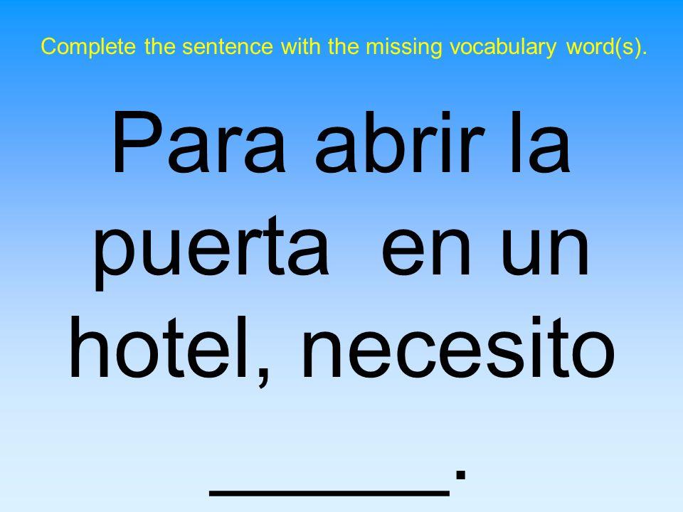 Para abrir la puerta en un hotel, necesito _____.