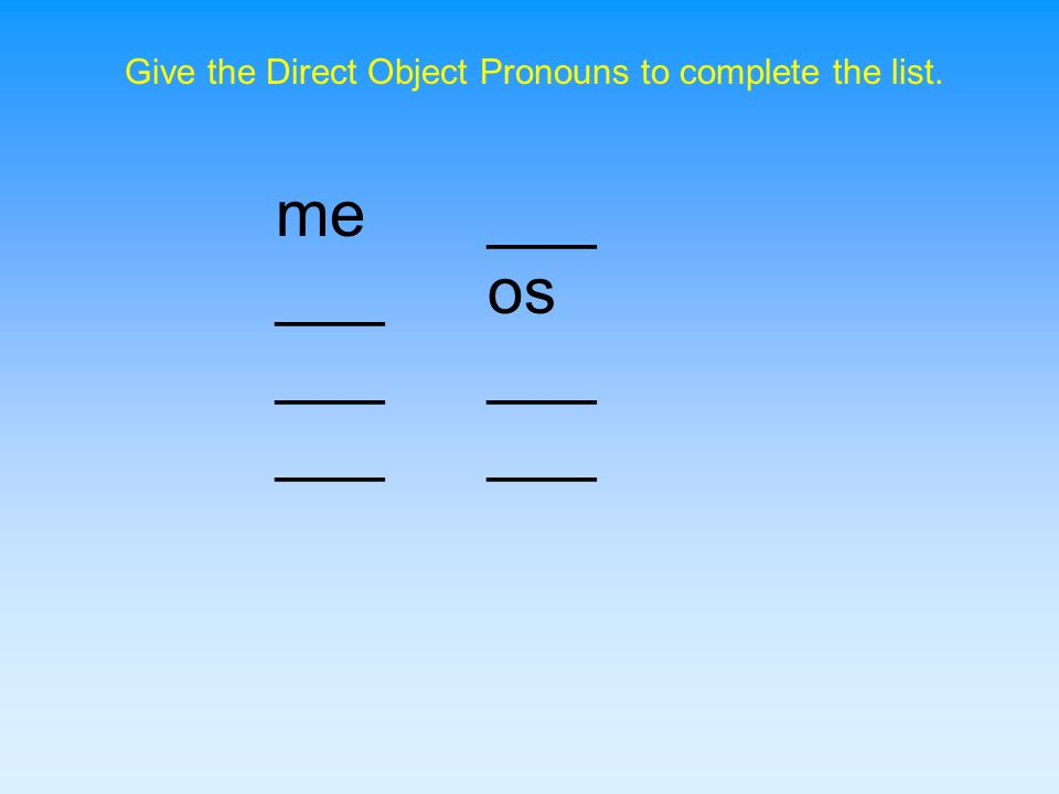 Give the Direct Object Pronouns to complete the list.