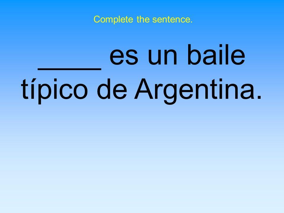 ____ es un baile típico de Argentina.