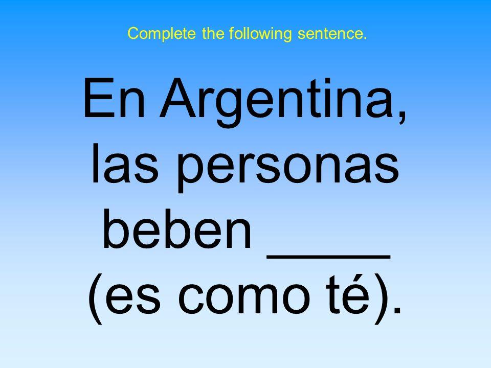 En Argentina, las personas beben ____ (es como té).