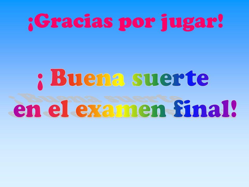 ¡Gracias por jugar! ¡ Buena suerte en el examen final!