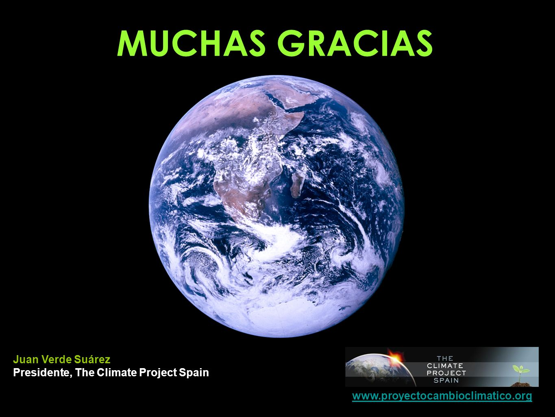 MUCHAS GRACIAS Juan Verde Suárez Presidente, The Climate Project Spain