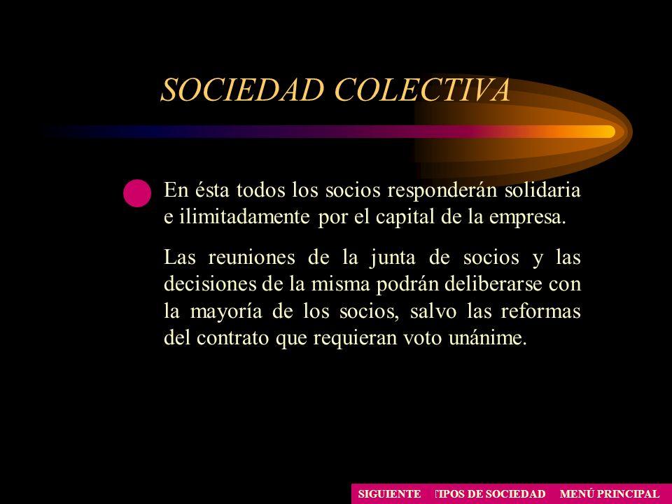 SOCIEDAD COLECTIVA En ésta todos los socios responderán solidaria e ilimitadamente por el capital de la empresa.