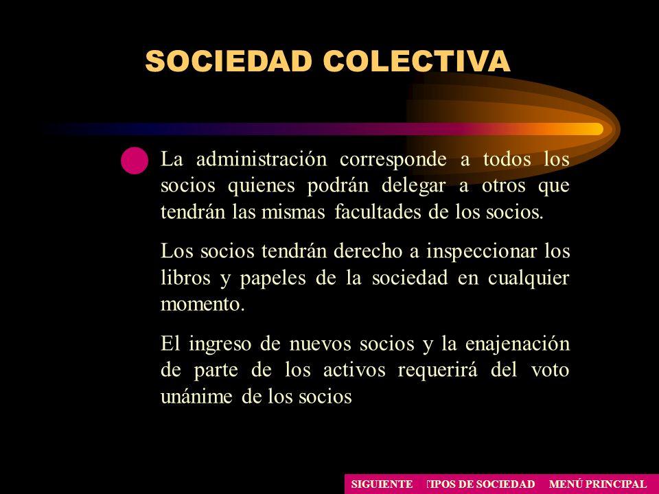 SOCIEDAD COLECTIVA La administración corresponde a todos los socios quienes podrán delegar a otros que tendrán las mismas facultades de los socios.