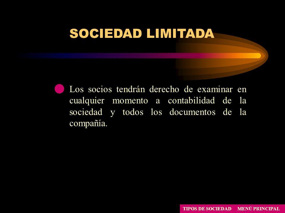 SOCIEDAD LIMITADA Los socios tendrán derecho de examinar en cualquier momento a contabilidad de la sociedad y todos los documentos de la compañía.