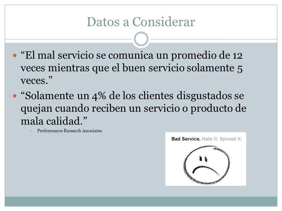 Datos a Considerar El mal servicio se comunica un promedio de 12 veces mientras que el buen servicio solamente 5 veces.