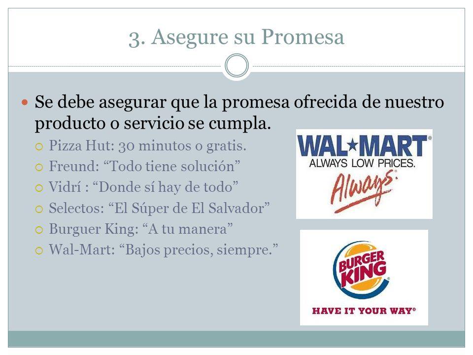 3. Asegure su Promesa Se debe asegurar que la promesa ofrecida de nuestro producto o servicio se cumpla.